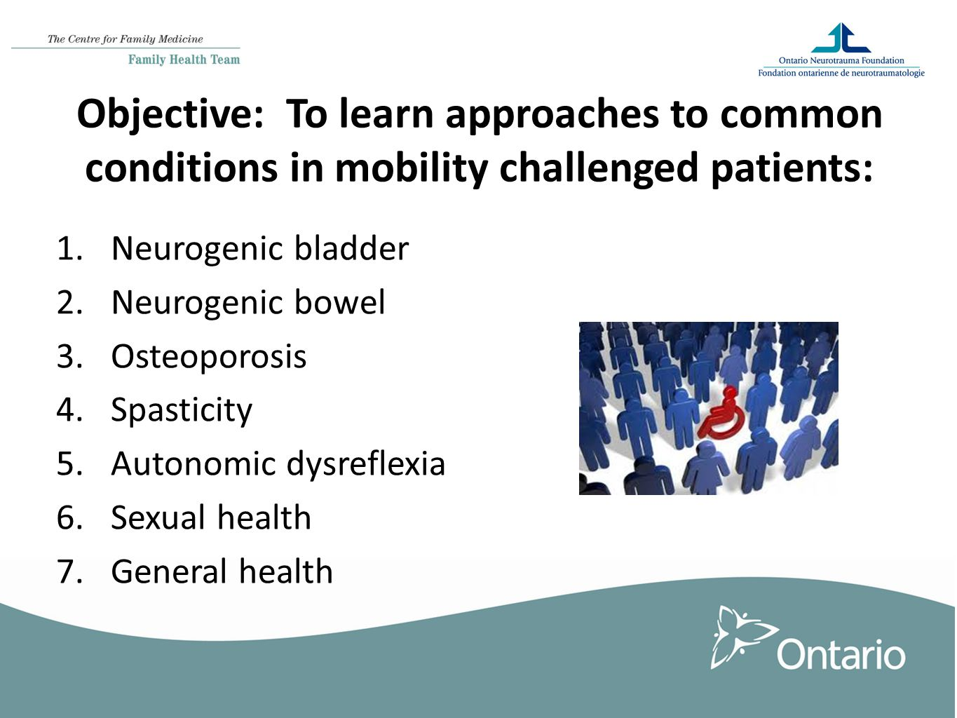 Objective: To learn approaches to common conditions in mobility challenged patients: 1.Neurogenic bladder 2.Neurogenic bowel 3.Osteoporosis 4.Spasticity 5.Autonomic dysreflexia 6.Sexual health 7.General health