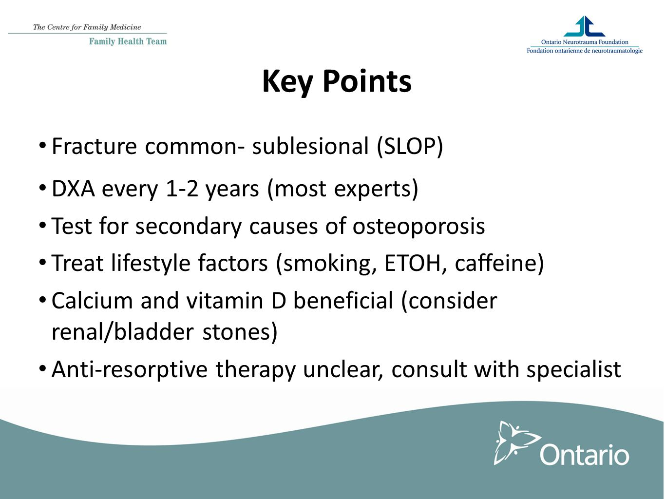 Key Points Fracture common- sublesional (SLOP) DXA every 1-2 years (most experts) Test for secondary causes of osteoporosis Treat lifestyle factors (smoking, ETOH, caffeine) Calcium and vitamin D beneficial (consider renal/bladder stones) Anti-resorptive therapy unclear, consult with specialist