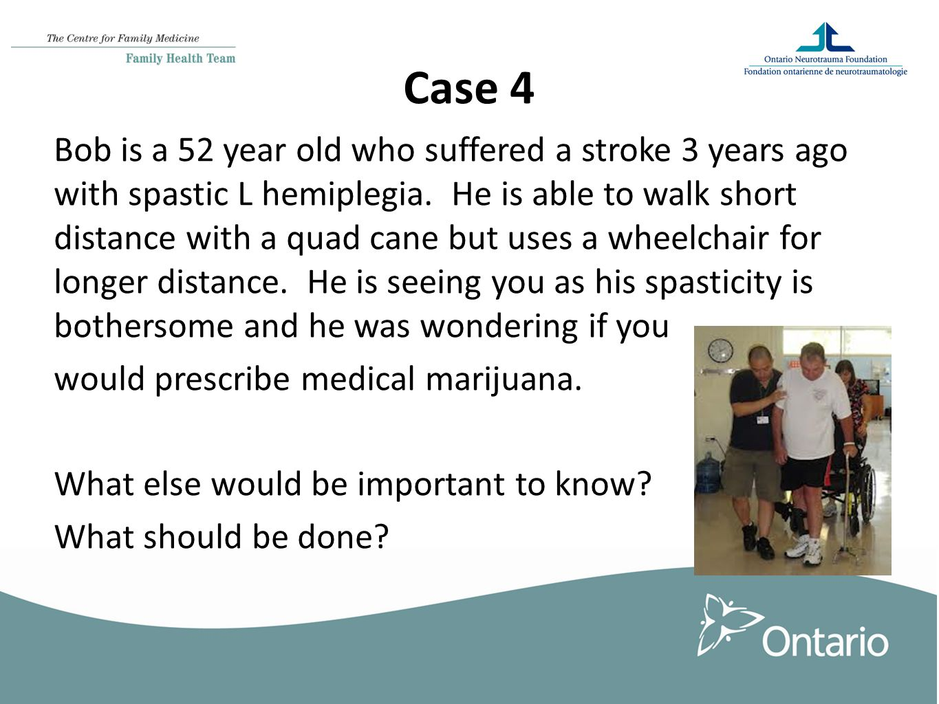 Case 4 Bob is a 52 year old who suffered a stroke 3 years ago with spastic L hemiplegia.
