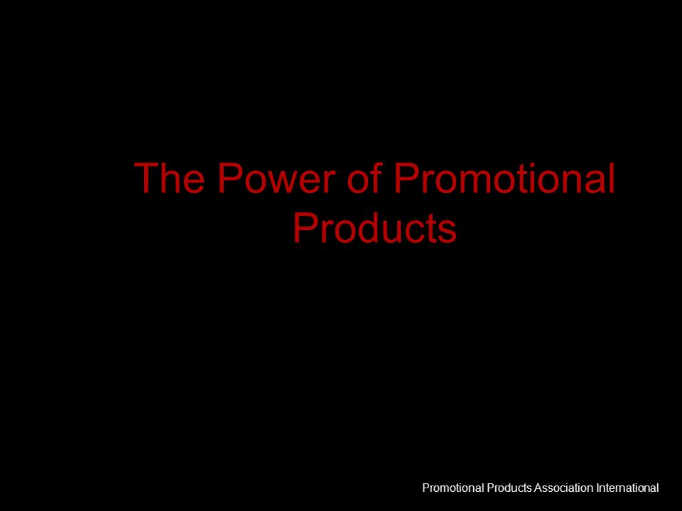 The Power of Promotional Products Promotional Products Association International