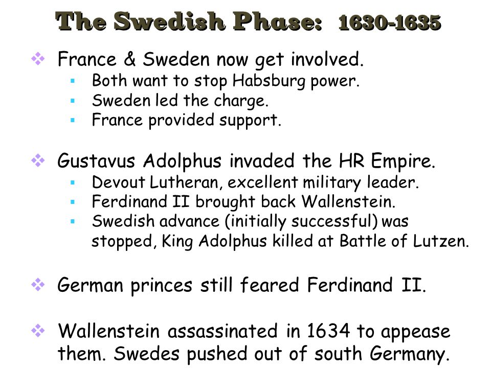  France & Sweden now get involved.  Both want to stop Habsburg power.  Sweden led the charge.  France provided support.  Gustavus Adolphus invade