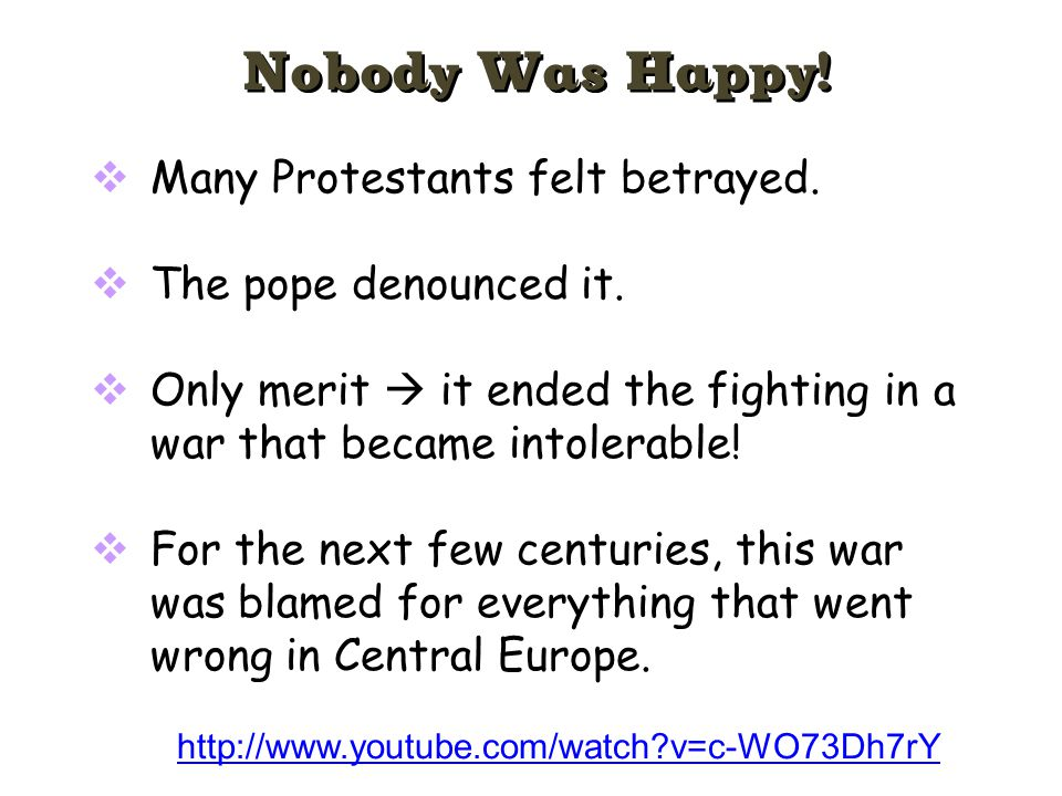  Many Protestants felt betrayed.  The pope denounced it.  Only merit  it ended the fighting in a war that became intolerable!  For the next few c