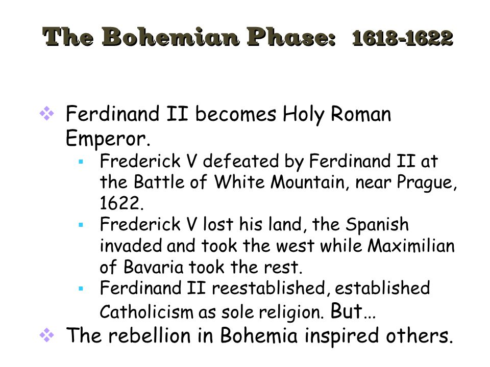  Ferdinand II becomes Holy Roman Emperor.  Frederick V defeated by Ferdinand II at the Battle of White Mountain, near Prague, 1622.  Frederick V lo