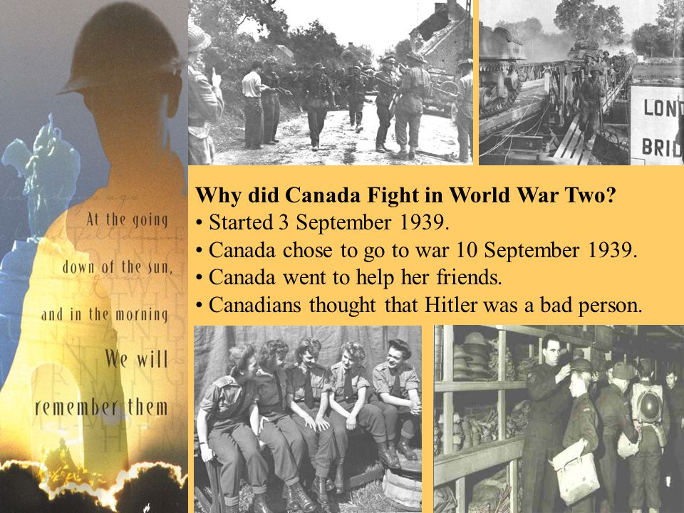 Why did Canada Fight in World War Two. Started 3 September 1939.
