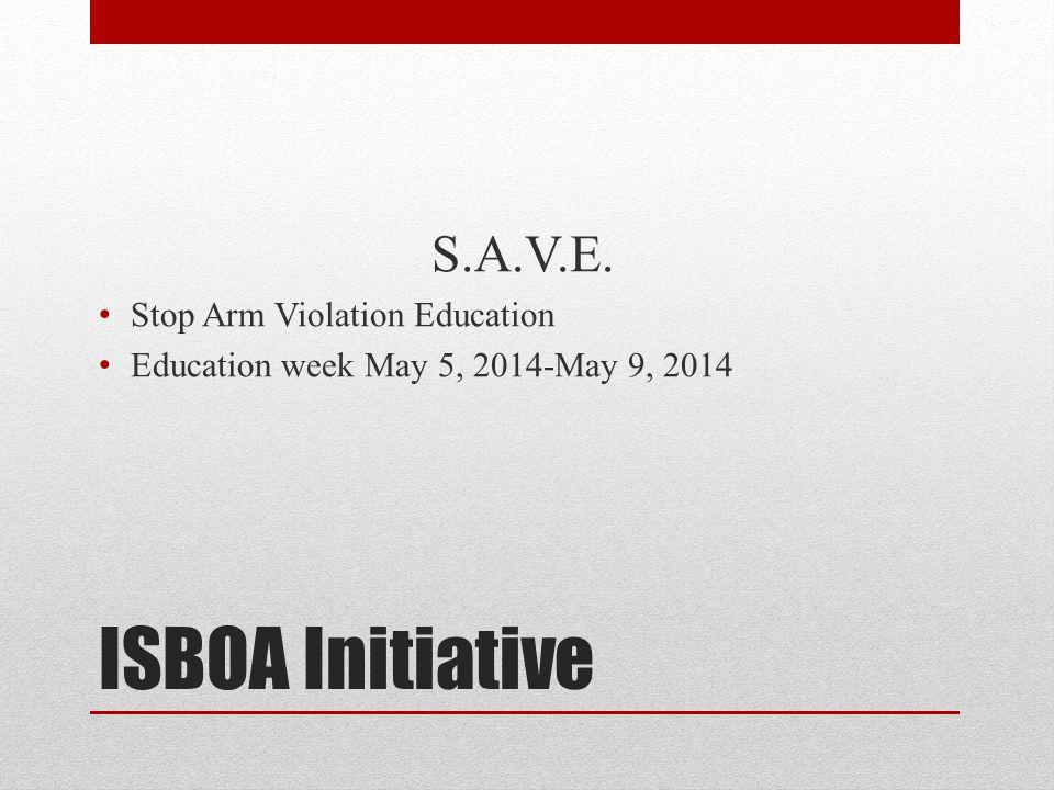 ISBOA Initiative S.A.V.E. Stop Arm Violation Education Education week May 5, 2014-May 9, 2014