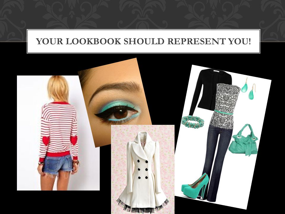 YOUR LOOKBOOK SHOULD REPRESENT YOU!