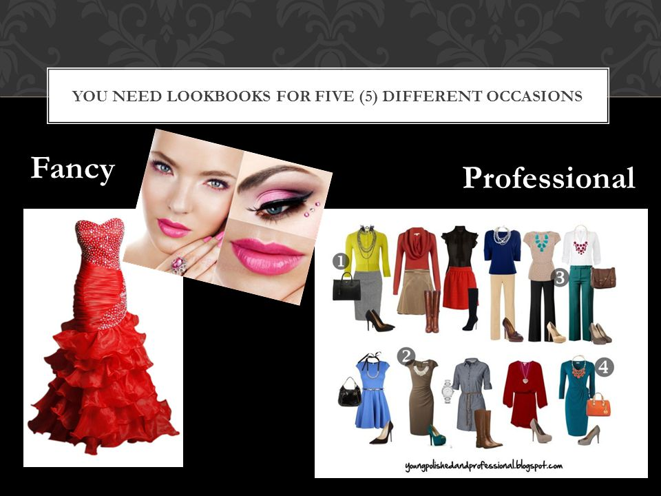 YOU NEED LOOKBOOKS FOR FIVE (5) DIFFERENT OCCASIONS Fancy Professional