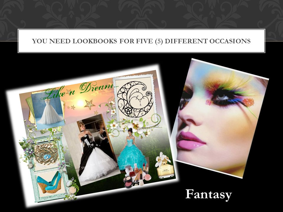 YOU NEED LOOKBOOKS FOR FIVE (5) DIFFERENT OCCASIONS Fantasy