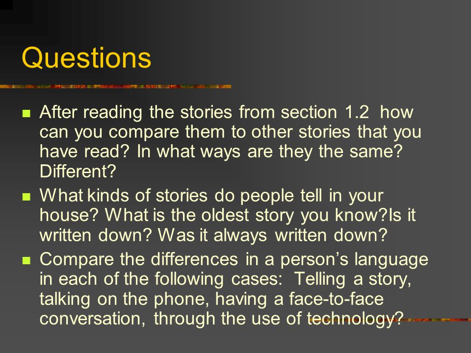 Questions After reading the stories from section 1.2 how can you compare them to other stories that you have read? In what ways are they the same? Dif