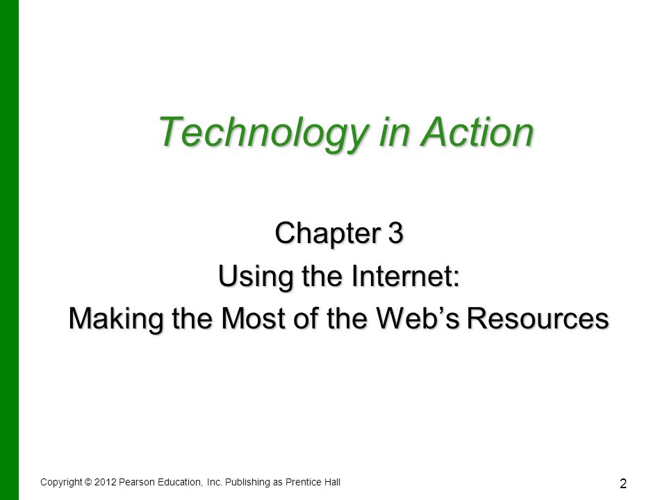 Technology in Action Chapter 3 Using the Internet: Making the Most of the Web's Resources Copyright © 2012 Pearson Education, Inc.