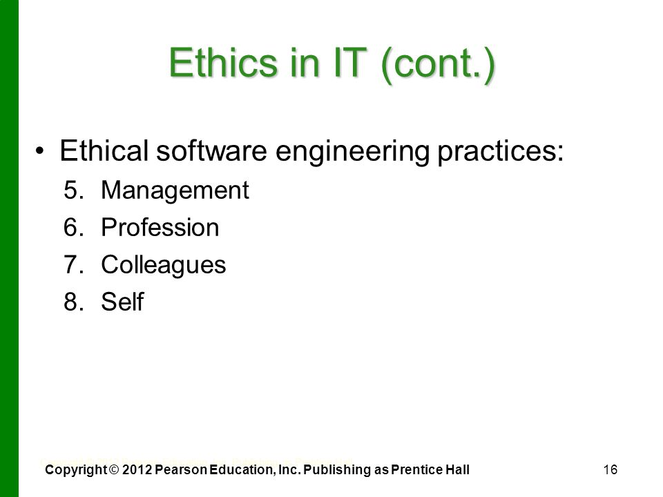 Ethics in IT (cont.) Ethical software engineering practices: 5.