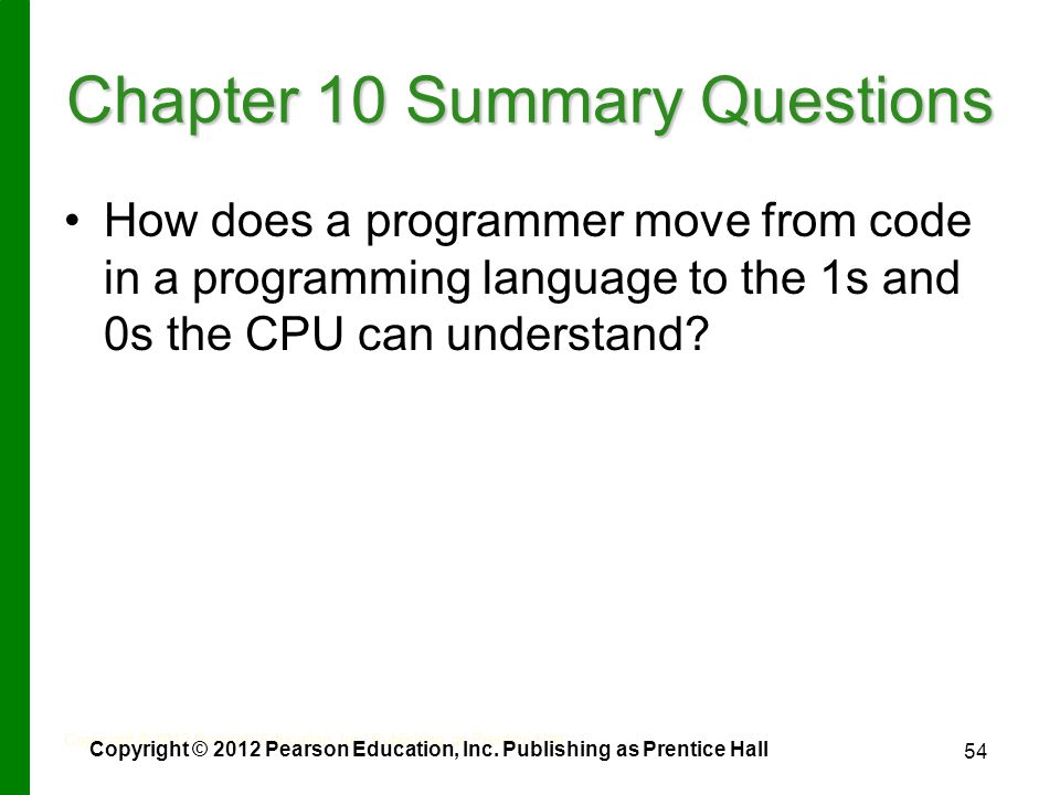 54 Chapter 10 Summary Questions How does a programmer move from code in a programming language to the 1s and 0s the CPU can understand.