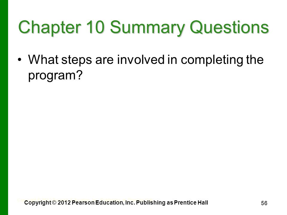 56 Chapter 10 Summary Questions What steps are involved in completing the program.