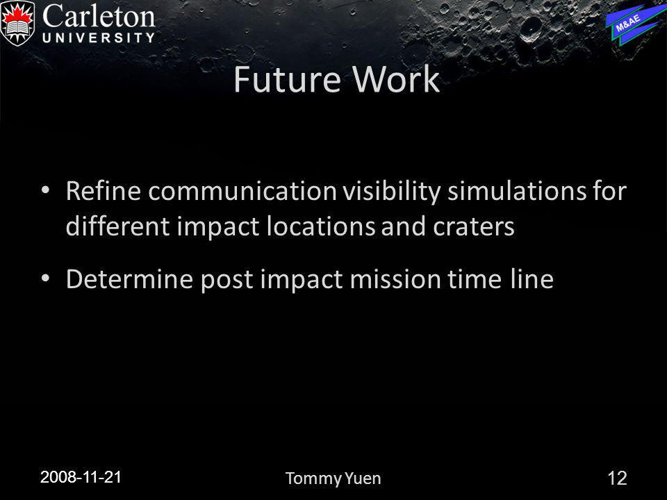 Future Work Refine communication visibility simulations for different impact locations and craters Determine post impact mission time line 2008-11-21 12Tommy Yuen