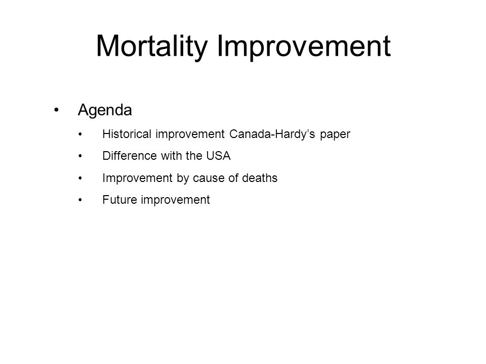 Agenda Historical improvement Canada-Hardy's paper Difference with the USA Improvement by cause of deaths Future improvement
