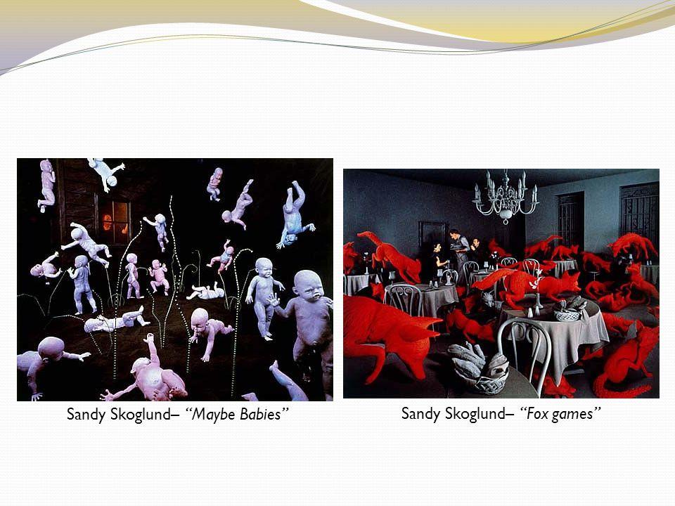 Sandy Skoglund– Maybe Babies Sandy Skoglund– Fox games