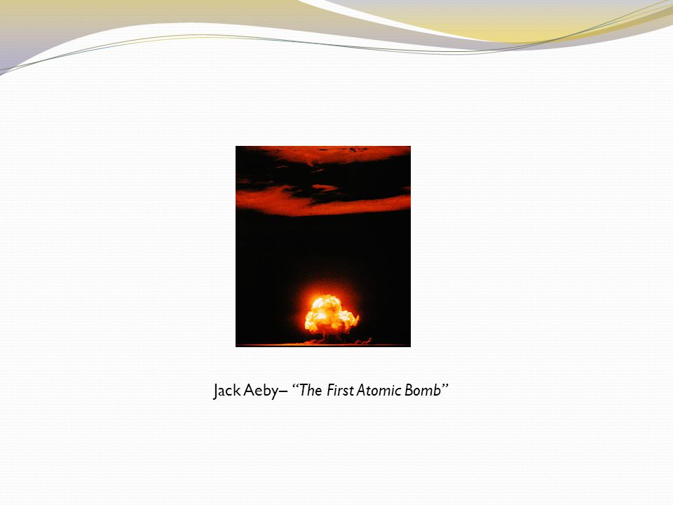 "Jack Aeby– ""The First Atomic Bomb"""