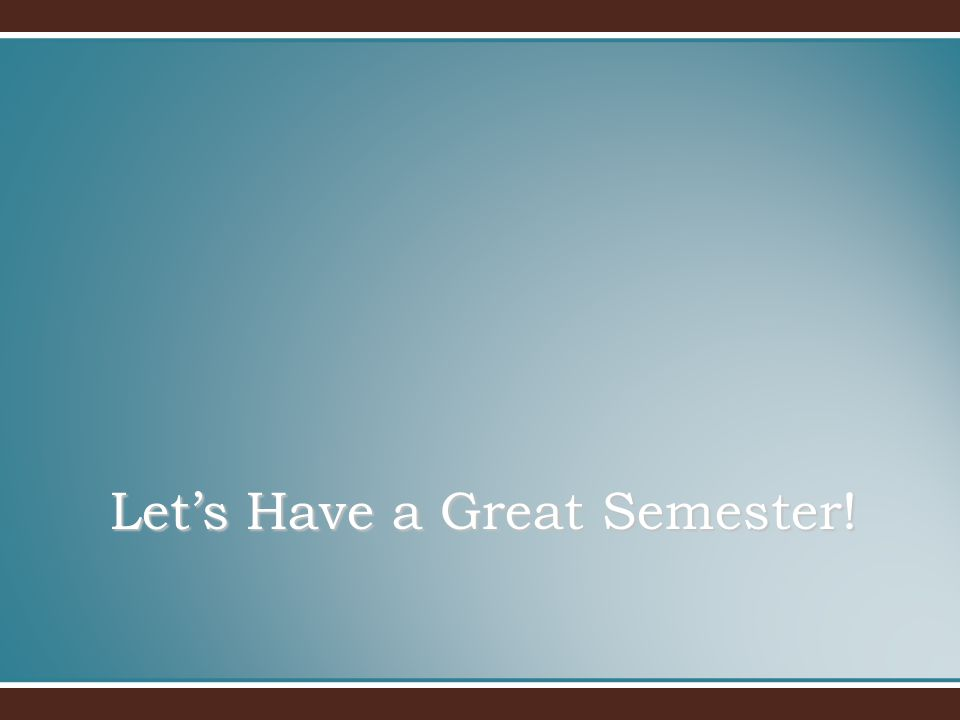 Let's Have a Great Semester!