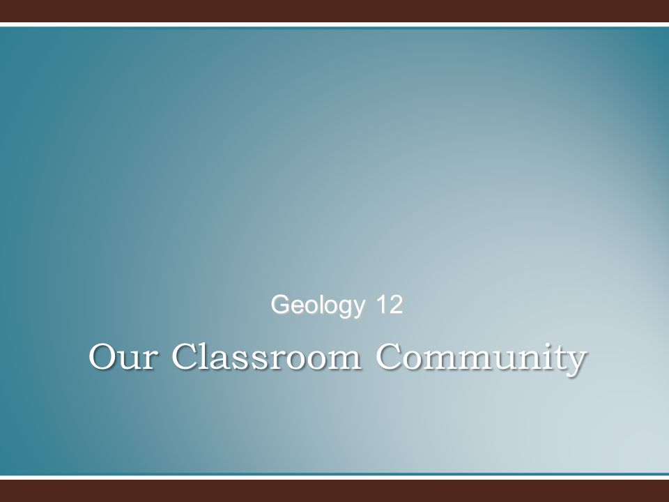 Our Classroom Community Geology 12