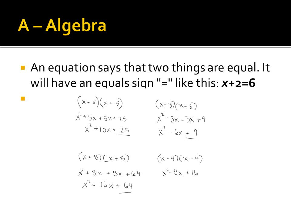  An equation says that two things are equal. It will have an equals sign = like this: x+2=6