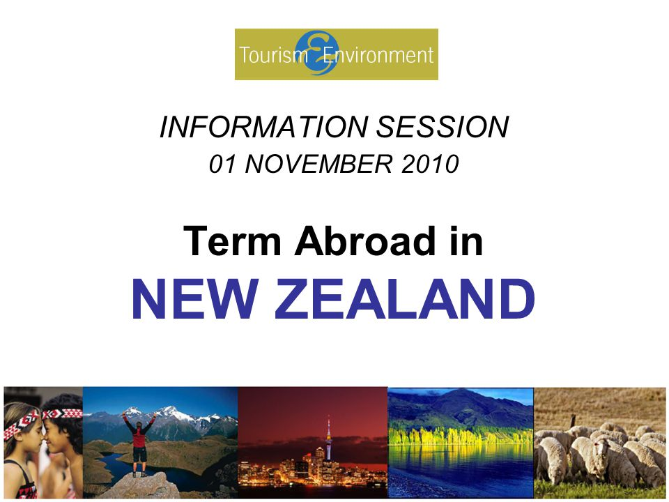 INFORMATION SESSION 01 NOVEMBER 2010 Term Abroad in NEW ZEALAND