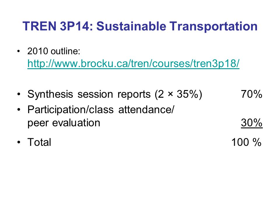 TREN 3P14: Sustainable Transportation 2010 outline: http://www.brocku.ca/tren/courses/tren3p18/ http://www.brocku.ca/tren/courses/tren3p18/ Synthesis