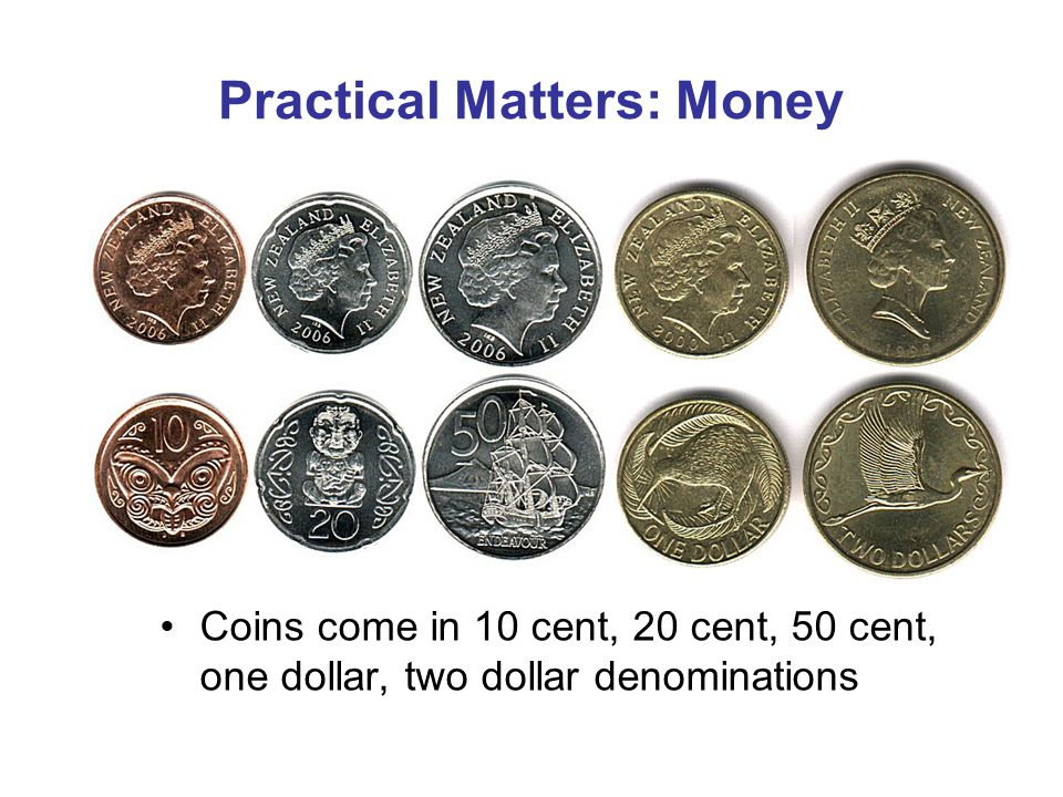 Practical Matters: Money Coins come in 10 cent, 20 cent, 50 cent, one dollar, two dollar denominations