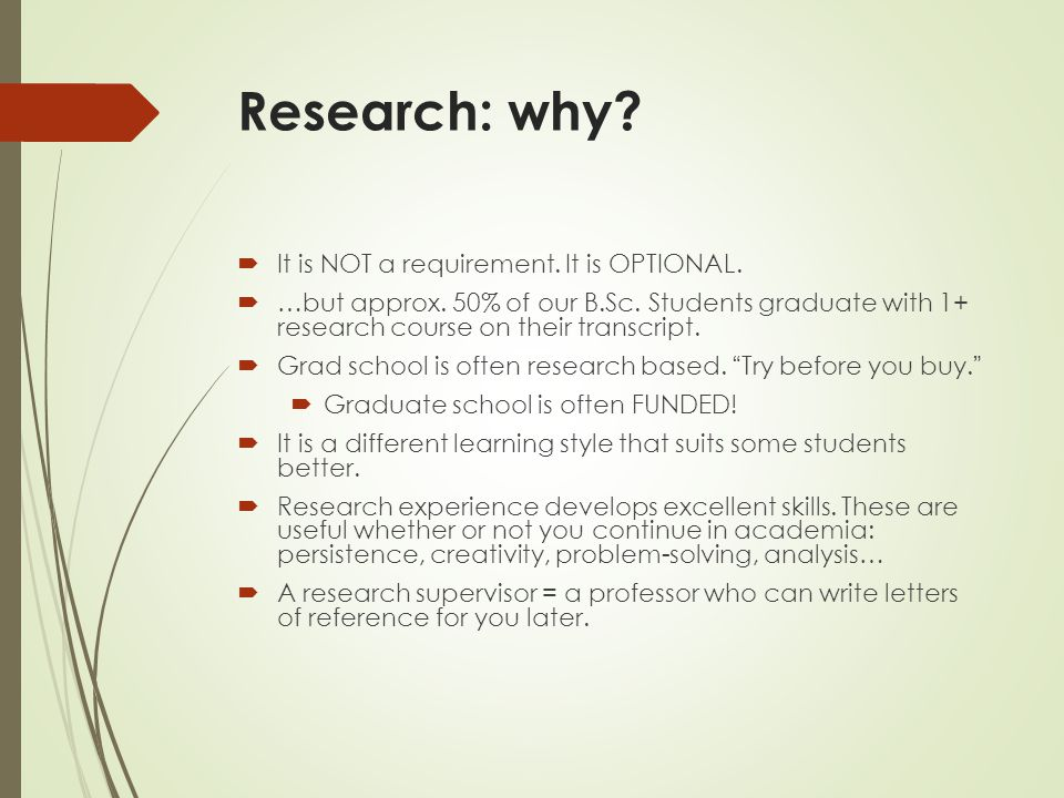 Research: why.  It is NOT a requirement. It is OPTIONAL.