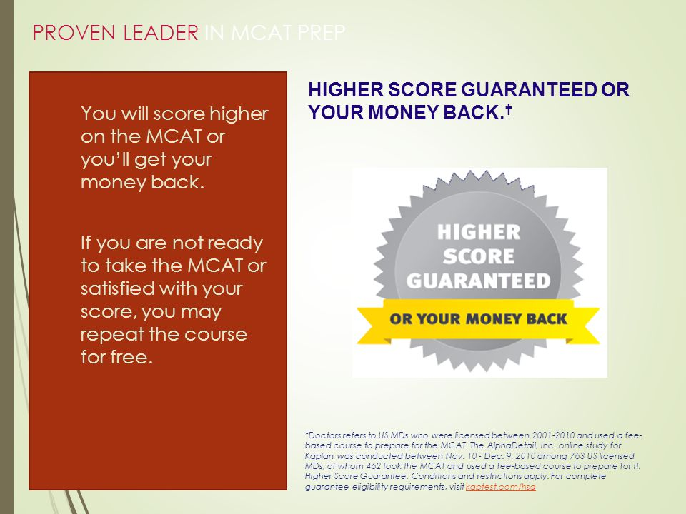  You will score higher on the MCAT or you'll get your money back.