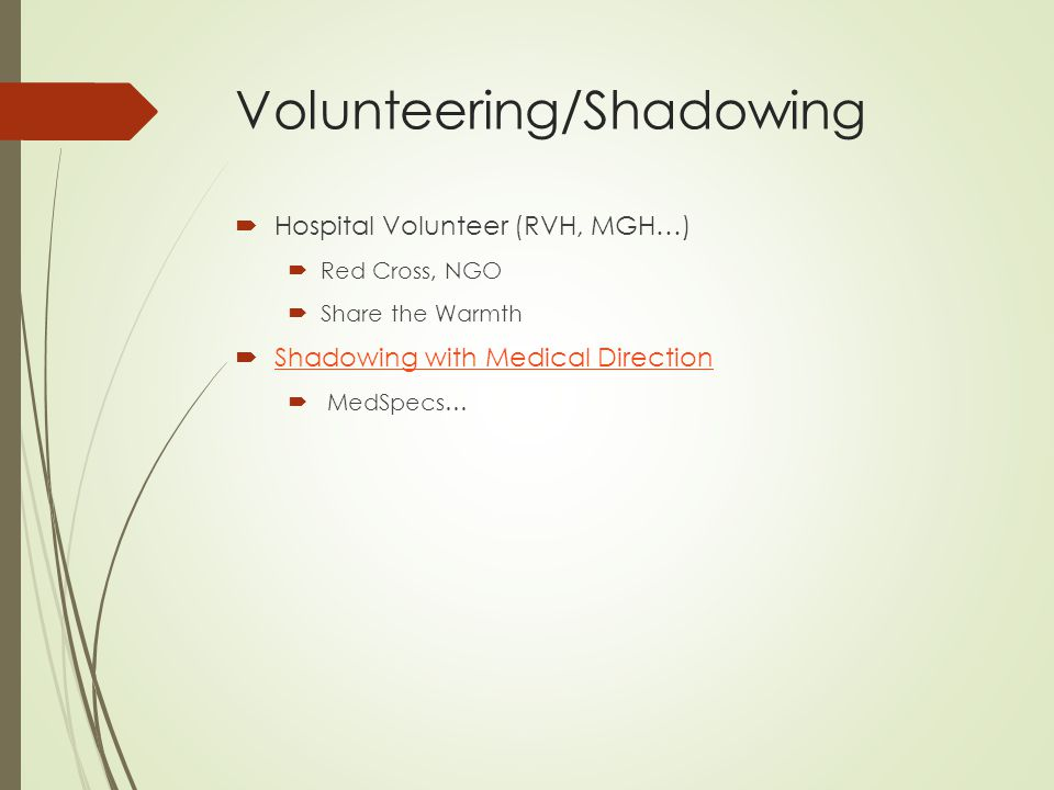 Volunteering/Shadowing  Hospital Volunteer (RVH, MGH…)  Red Cross, NGO  Share the Warmth  Shadowing with Medical Direction Shadowing with Medical Direction  MedSpecs…