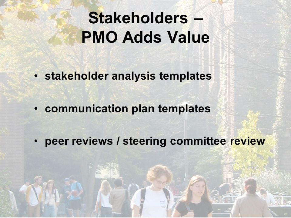 Stakeholders – PMO Adds Value stakeholder analysis templates communication plan templates peer reviews / steering committee review