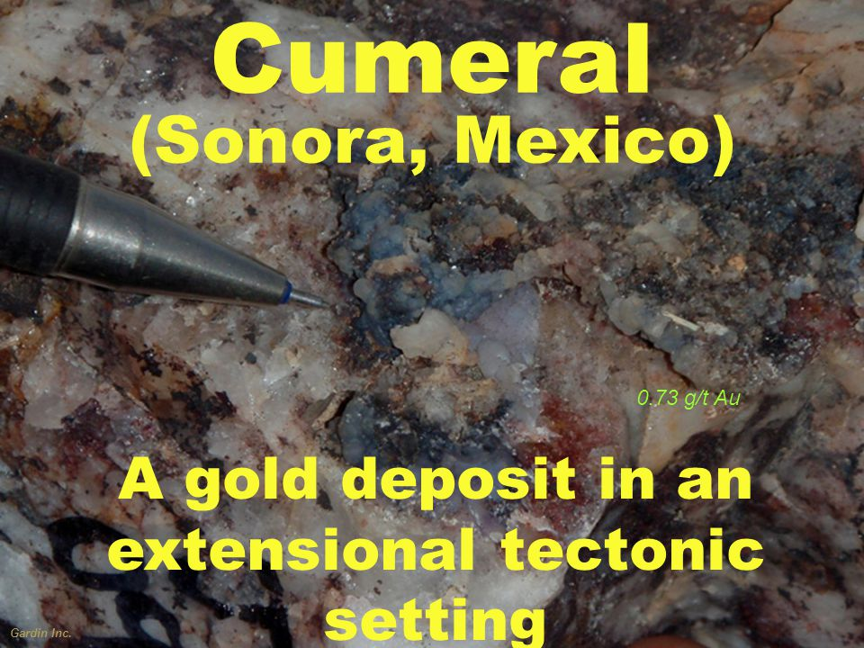 Gardin Inc. A gold deposit in an extensional tectonic setting Cumeral (Sonora, Mexico) 0.73 g/t Au