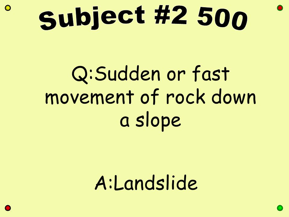 Q:Sudden or fast movement of rock down a slope A:Landslide