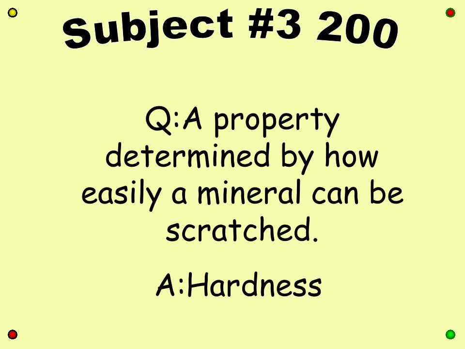 Q:A property determined by how easily a mineral can be scratched. A:Hardness