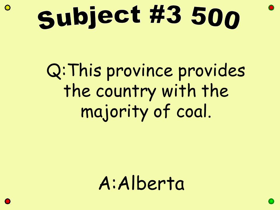 Q:This province provides the country with the majority of coal. A:Alberta