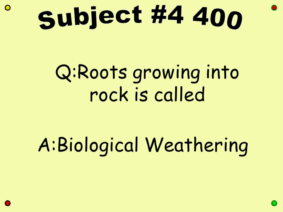 Q:Roots growing into rock is called A:Biological Weathering