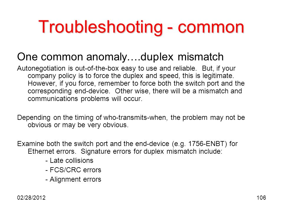 106 Troubleshooting - common One common anomaly….duplex mismatch Autonegotiation is out-of-the-box easy to use and reliable. But, if your company poli