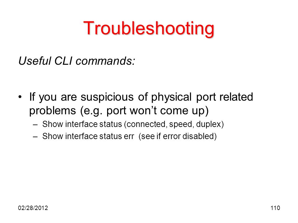 110 Troubleshooting Useful CLI commands: If you are suspicious of physical port related problems (e.g. port won't come up) –Show interface status (con