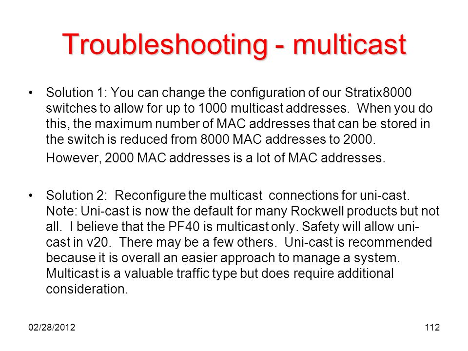 Troubleshooting - multicast Solution 1: You can change the configuration of our Stratix8000 switches to allow for up to 1000 multicast addresses. When