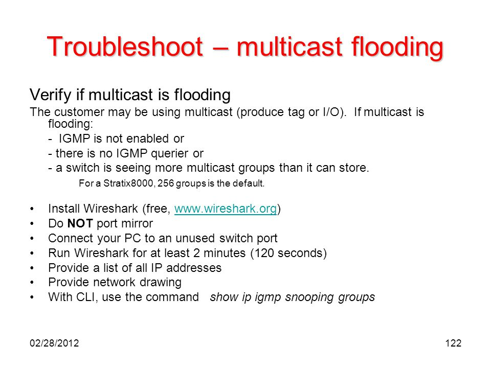 122 Troubleshoot – multicast flooding Verify if multicast is flooding The customer may be using multicast (produce tag or I/O). If multicast is floodi
