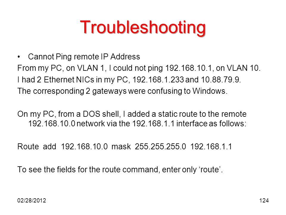 Troubleshooting Cannot Ping remote IP Address From my PC, on VLAN 1, I could not ping 192.168.10.1, on VLAN 10. I had 2 Ethernet NICs in my PC, 192.16