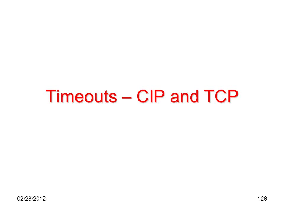 126 Timeouts – CIP and TCP 02/28/2012
