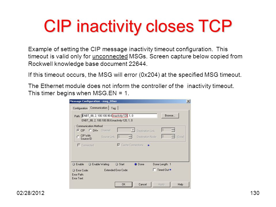 130 CIP inactivity closes TCP Example of setting the CIP message inactivity timeout configuration. This timeout is valid only for unconnected MSGs. Sc