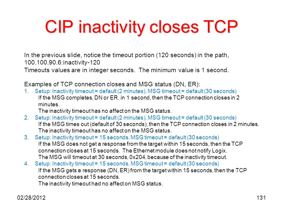 131 CIP inactivity closes TCP In the previous slide, notice the timeout portion (120 seconds) in the path, 100.100.90.6:inactivity-120 Timeouts values