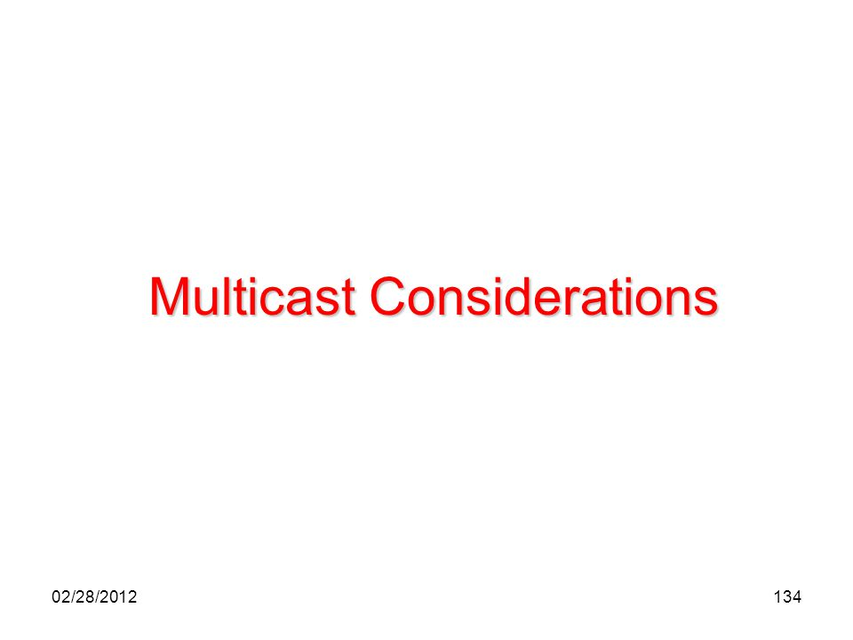 134 Multicast Considerations 02/28/2012