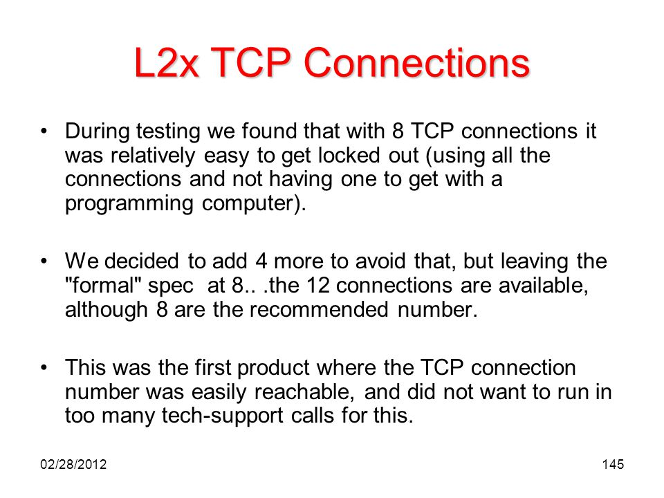 145 L2x TCP Connections During testing we found that with 8 TCP connections it was relatively easy to get locked out (using all the connections and no