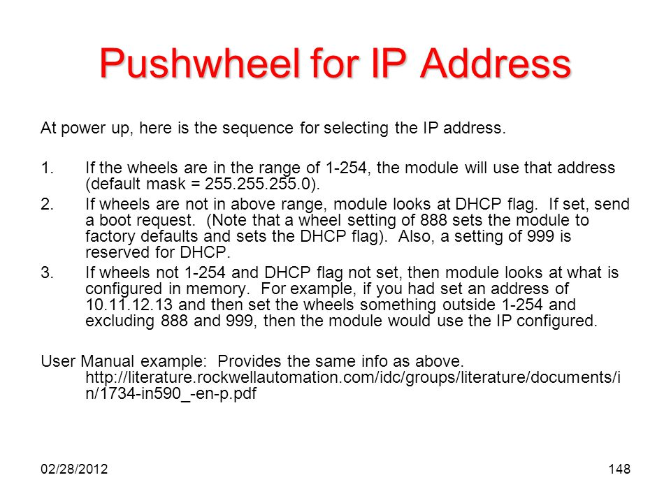 148 Pushwheel for IP Address At power up, here is the sequence for selecting the IP address. 1.If the wheels are in the range of 1-254, the module wil