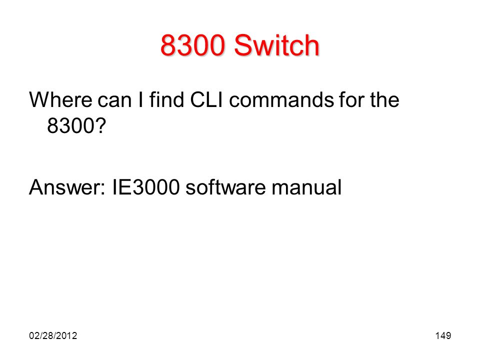 149 8300 Switch Where can I find CLI commands for the 8300? Answer: IE3000 software manual 02/28/2012