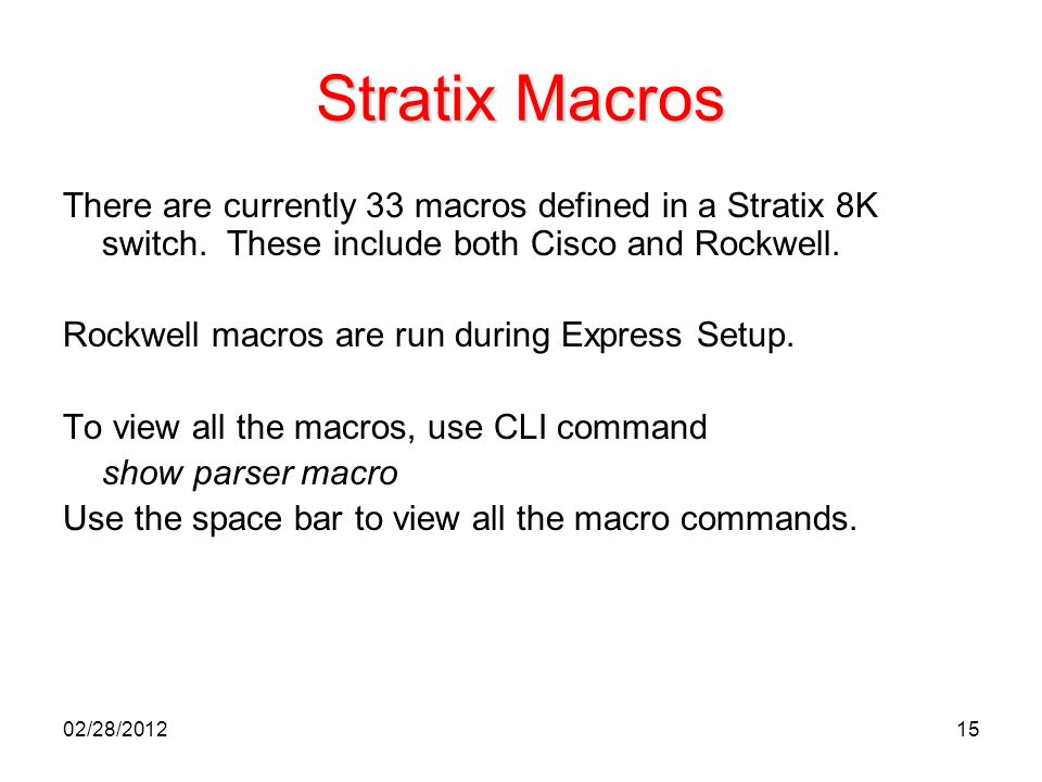 15 Stratix Macros There are currently 33 macros defined in a Stratix 8K switch. These include both Cisco and Rockwell. Rockwell macros are run during