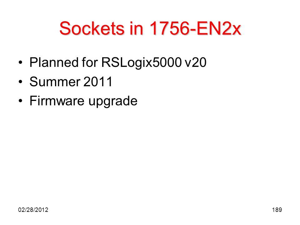189 Sockets in 1756-EN2x Planned for RSLogix5000 v20 Summer 2011 Firmware upgrade 02/28/2012